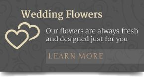 Wedding Flowers Our flowers are always fresh and designed just for you LEARN MORE